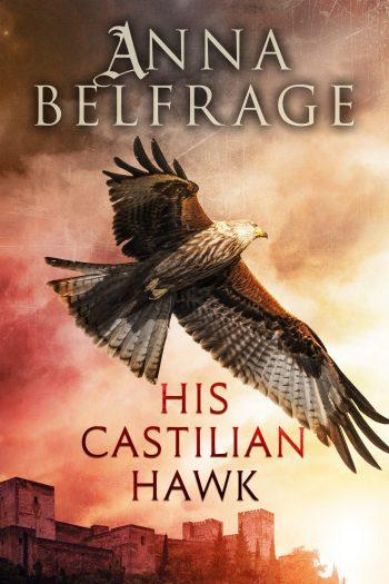 His Castilian Hawk by Anna Belfrage