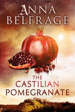 The Castilian Pomegranate by Anna Belfrage